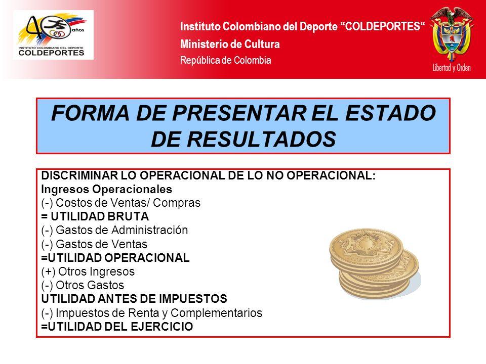 FORMA DE PRESENTAR EL ESTADO DE RESULTADOS DISCRIMINAR LO OPERACIONAL DE LO NO OPERACIONAL: Ingresos Operacionales (-) Costos de Ventas/ Compras = UTI