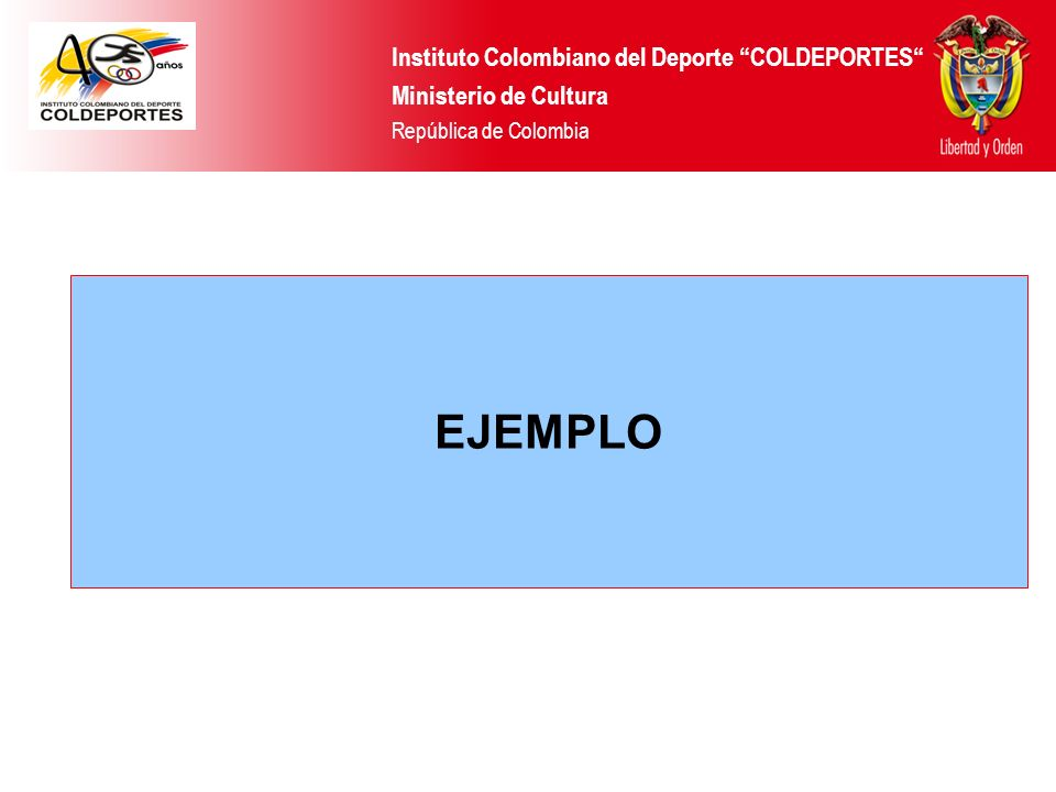 Instituto Colombiano del Deporte COLDEPORTES Ministerio de Cultura República de Colombia EJEMPLO