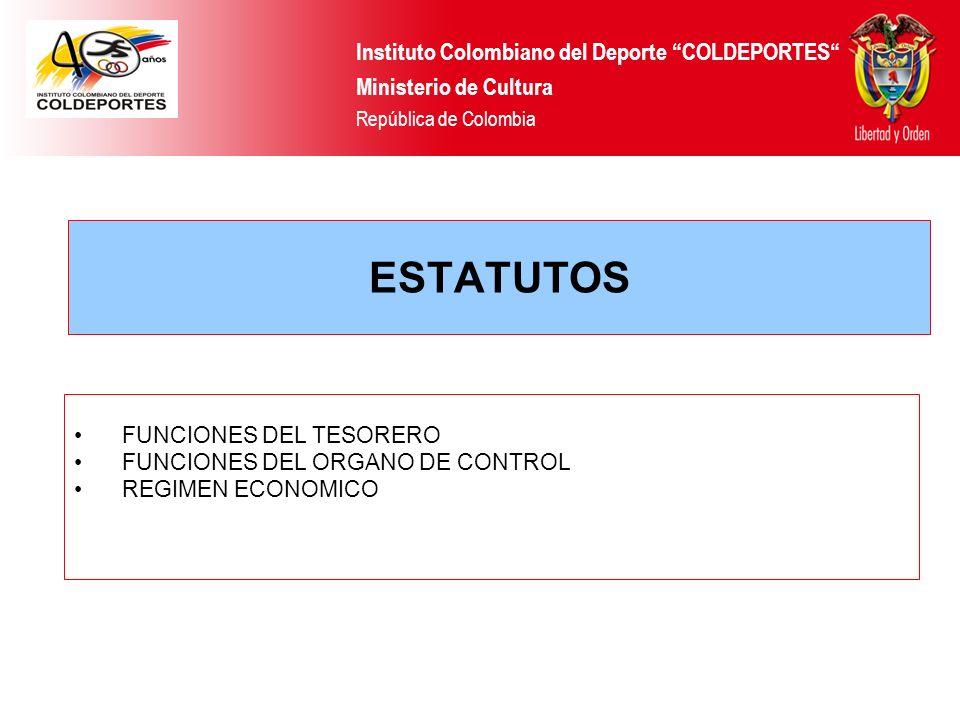 FUNCIONES DEL TESORERO FUNCIONES DEL ORGANO DE CONTROL REGIMEN ECONOMICO Instituto Colombiano del Deporte COLDEPORTES Ministerio de Cultura República