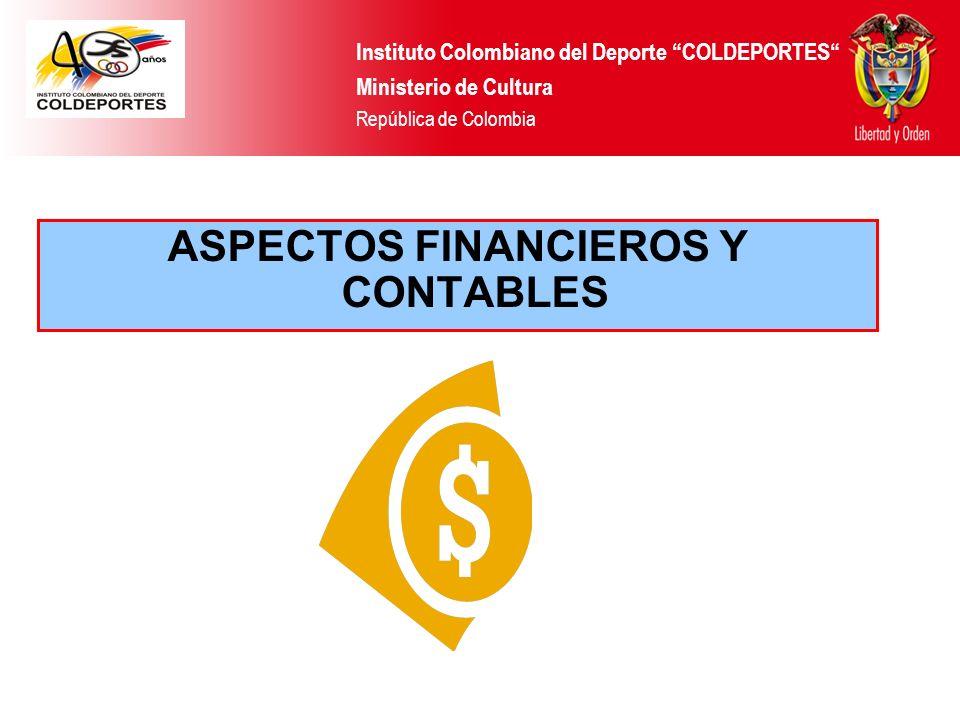 ASPECTOS FINANCIEROS Y CONTABLES Instituto Colombiano del Deporte COLDEPORTES Ministerio de Cultura República de Colombia