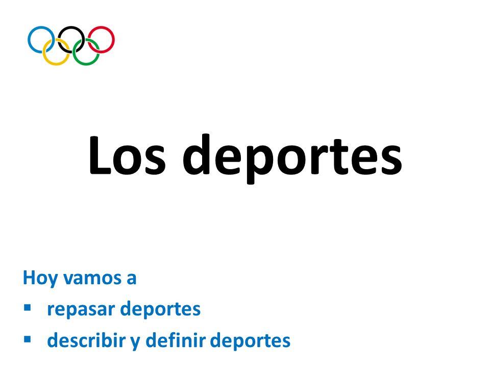 Los deportes Hoy vamos a repasar deportes describir y definir deportes