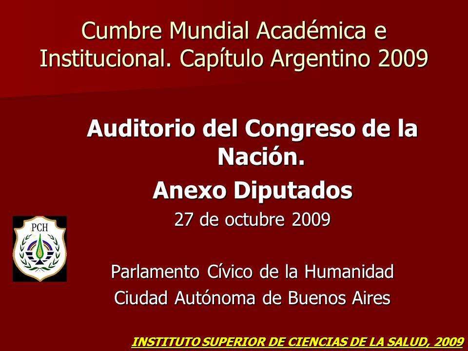 Cumbre Mundial Académica e Institucional. Capítulo Argentino 2009 Auditorio del Congreso de la Nación. Anexo Diputados 27 de octubre 2009 Parlamento C