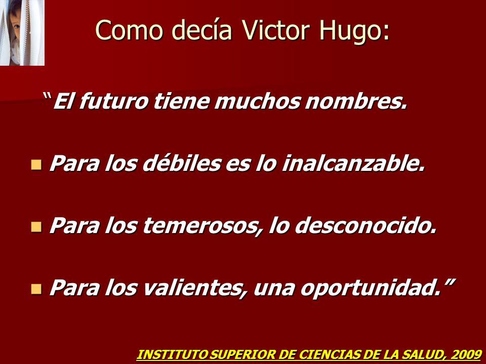 Como decía Victor Hugo: El futuro tiene muchos nombres. El futuro tiene muchos nombres. Para los débiles es lo inalcanzable. Para los débiles es lo in