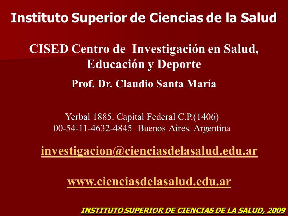 Instituto Superior de Ciencias de la Salud CISED Centro de Investigación en Salud, Educación y Deporte Prof. Dr. Claudio Santa María Yerbal 1885. Capi
