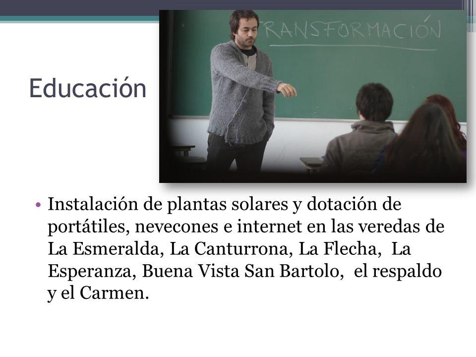 Educación Instalación de plantas solares y dotación de portátiles, nevecones e internet en las veredas de La Esmeralda, La Canturrona, La Flecha, La E