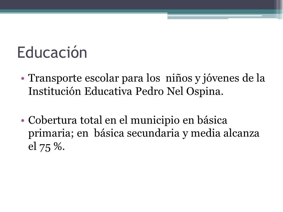 Educación Transporte escolar para los niños y jóvenes de la Institución Educativa Pedro Nel Ospina. Cobertura total en el municipio en básica primaria