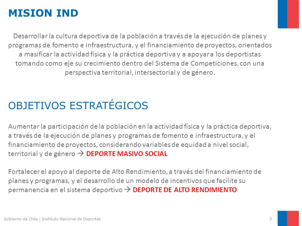 MISION IND 3 Gobierno de Chile | Instituto Nacional de Deportes Desarrollar la cultura deportiva de la población a través de la ejecución de planes y