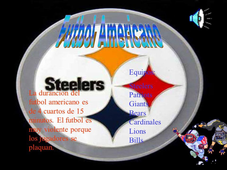La durancion del futbol americano es de 4 cuartos de 15 minutos. El futbol es muy violente porque los jugadores se plaquan. Equipos: Steelers Patriots