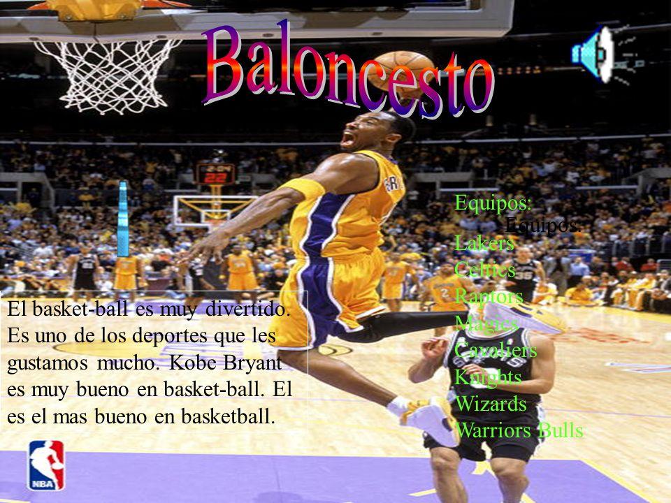El basket-ball es muy divertido. Es uno de los deportes que les gustamos mucho. Kobe Bryant es muy bueno en basket-ball. El es el mas bueno en basketb