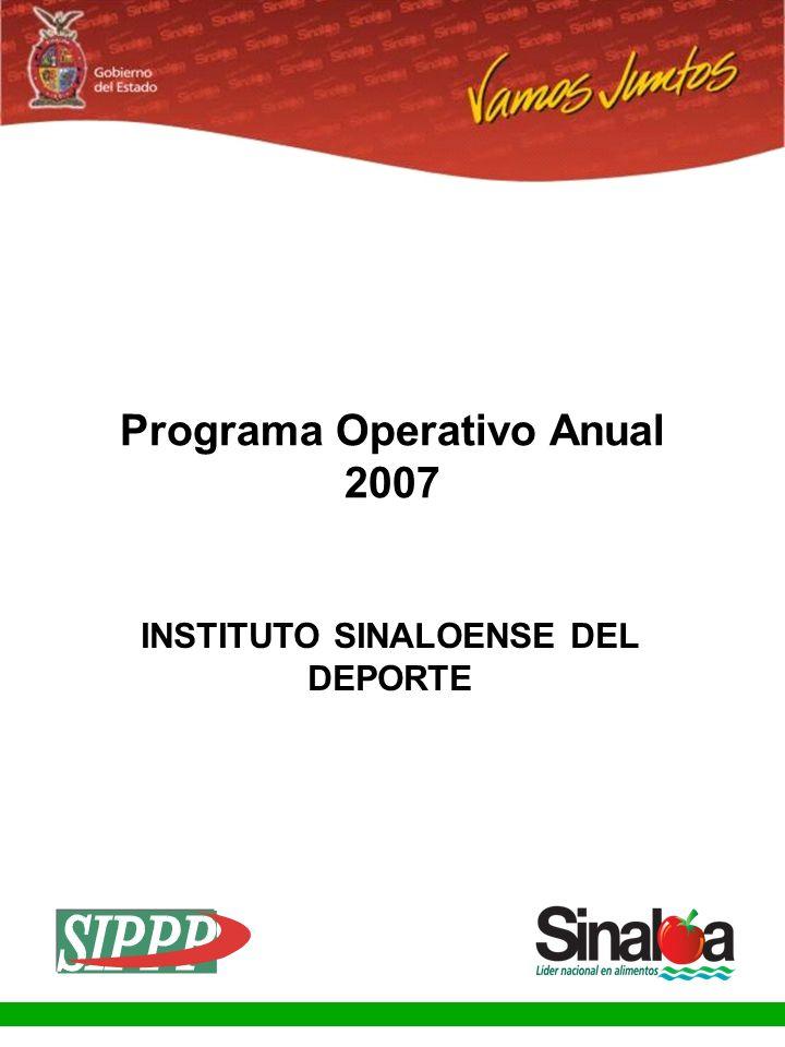 Sistema Integral de Planeación, Programación y Presupuestación Proceso para el Ejercicio Fiscal del año 2007 Gobierno del Estado Programa Operativo Anual 2007 INSTITUTO SINALOENSE DEL DEPORTE
