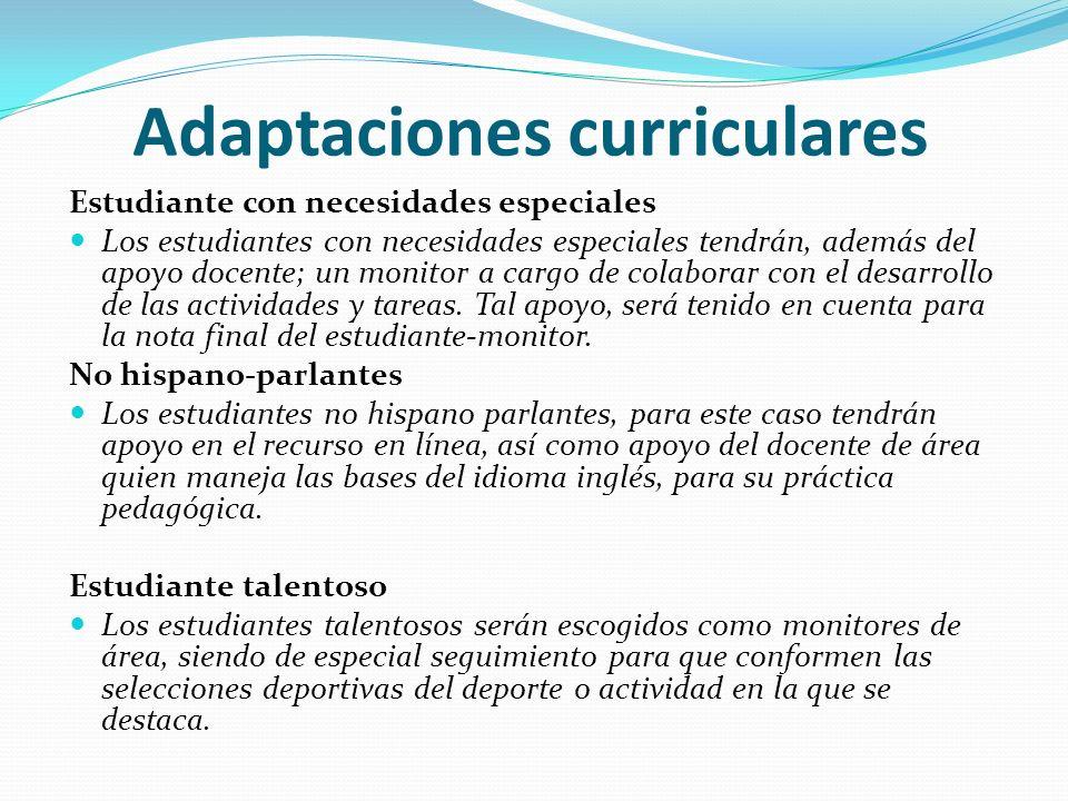 Adaptaciones curriculares Estudiante con necesidades especiales Los estudiantes con necesidades especiales tendrán, además del apoyo docente; un monit