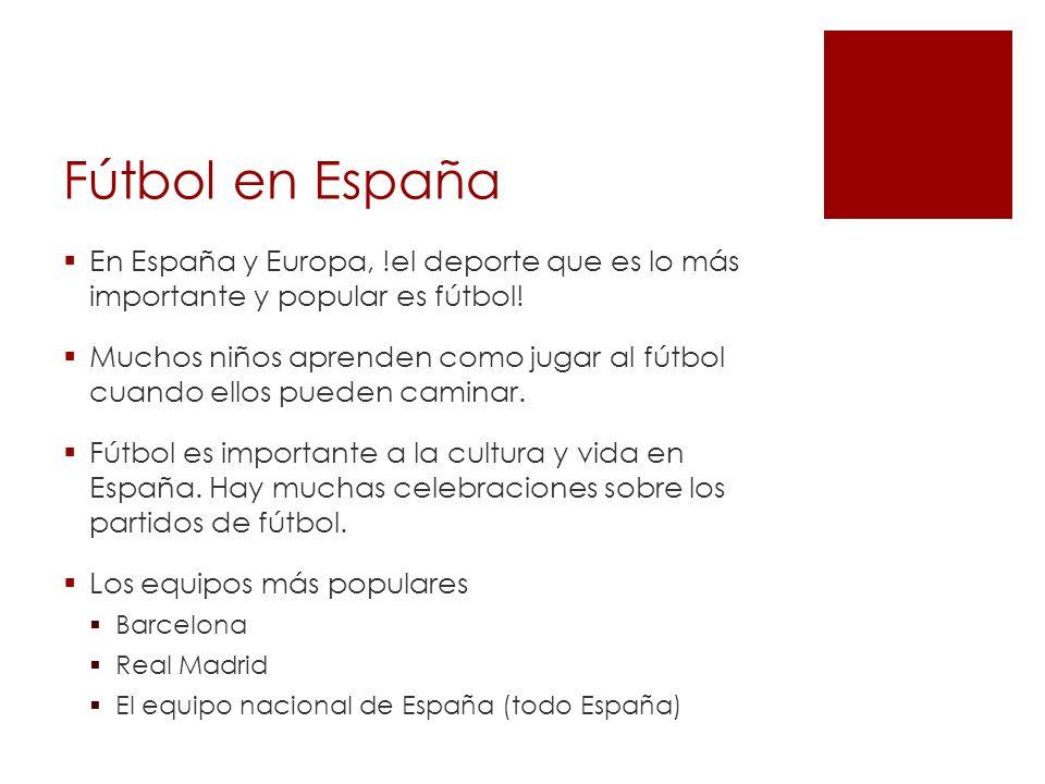 Fútbol en España En España y Europa, !el deporte que es lo más importante y popular es fútbol.
