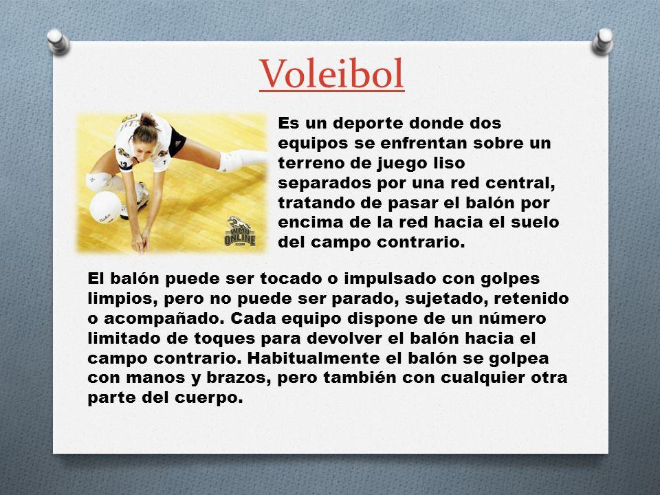 Voleibol Es un deporte donde dos equipos se enfrentan sobre un terreno de juego liso separados por una red central, tratando de pasar el balón por enc