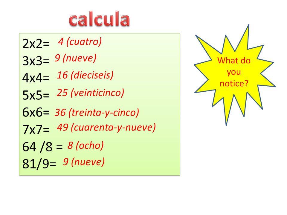 2x2= 3x3= 4x4= 5x5= 6x6= 7x7= 64 /8 = 81/9= 2x2= 3x3= 4x4= 5x5= 6x6= 7x7= 64 /8 = 81/9= What do you notice.