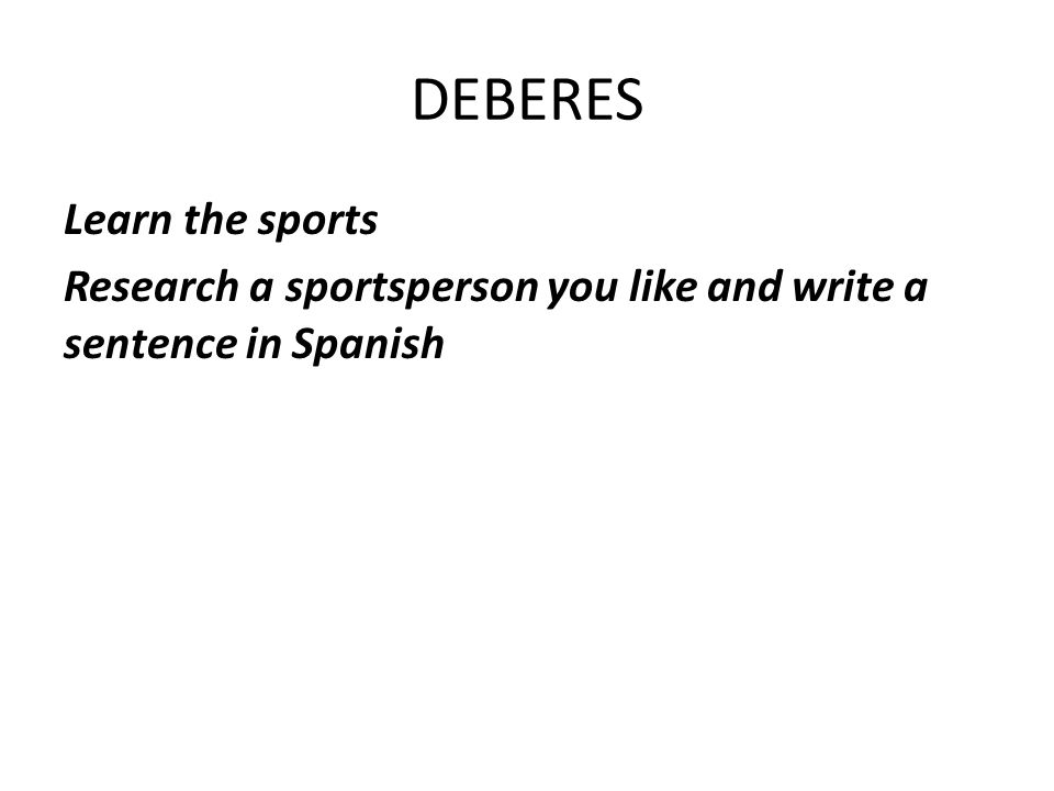 ESCRIBIR- Write the sports you do and are going to do to stay healthy LEVEL BOOSTER (Use these for a level 4+ and Level 5) Voy a practicar……………I am going to do Voy a jugar……………………I am going to play Dos veces a la semana………twice a week Una vez a la semana……………….once a week Los miécoles y sábados……..-every Wednesday and Saturday Los fines de semana…..at the weekend LEVEL BOOSTER (Use these for a level 4+ and Level 5) Voy a practicar……………I am going to do Voy a jugar……………………I am going to play Dos veces a la semana………twice a week Una vez a la semana……………….once a week Los miécoles y sábados……..-every Wednesday and Saturday Los fines de semana…..at the weekend Write a little paragrah about the sports you do / dont do.