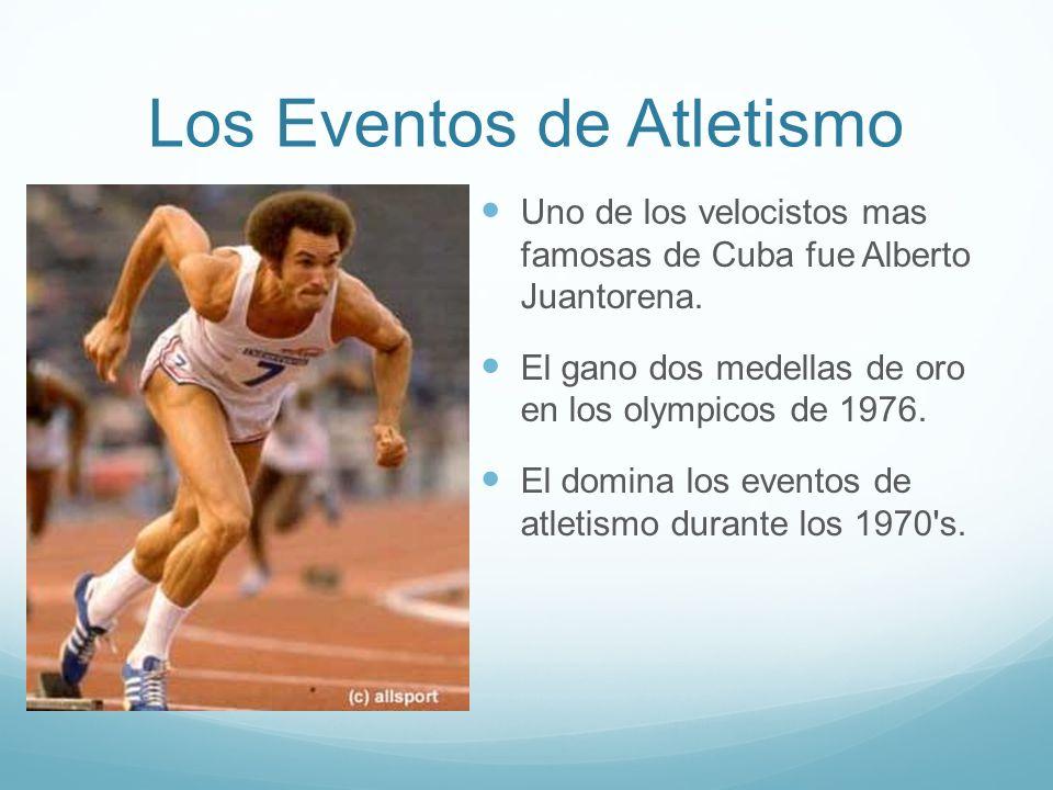 Los Eventos de Atletismo Uno de los velocistos mas famosas de Cuba fue Alberto Juantorena.