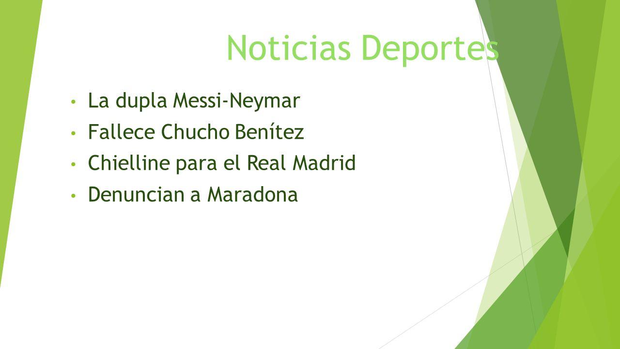Noticias Deportes La dupla Messi-Neymar Fallece Chucho Benítez Chielline para el Real Madrid Denuncian a Maradona