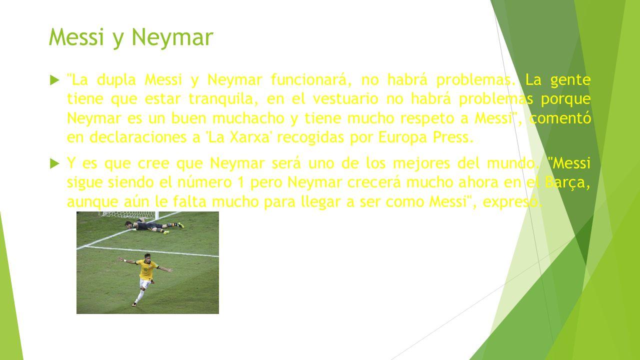 Messi y Neymar La dupla Messi y Neymar funcionará, no habrá problemas.