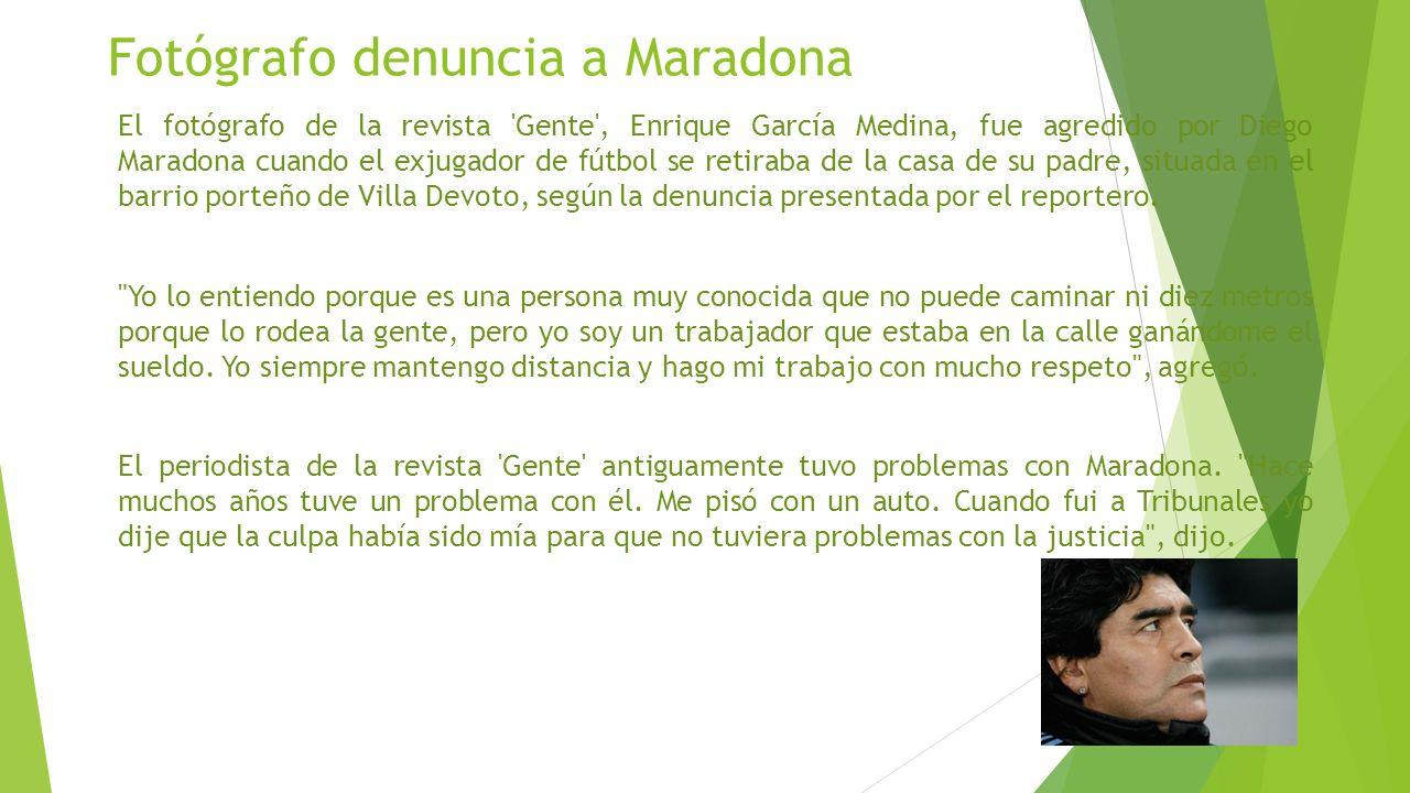 Fotógrafo denuncia a Maradona El fotógrafo de la revista Gente , Enrique García Medina, fue agredido por Diego Maradona cuando el exjugador de fútbol se retiraba de la casa de su padre, situada en el barrio porteño de Villa Devoto, según la denuncia presentada por el reportero.
