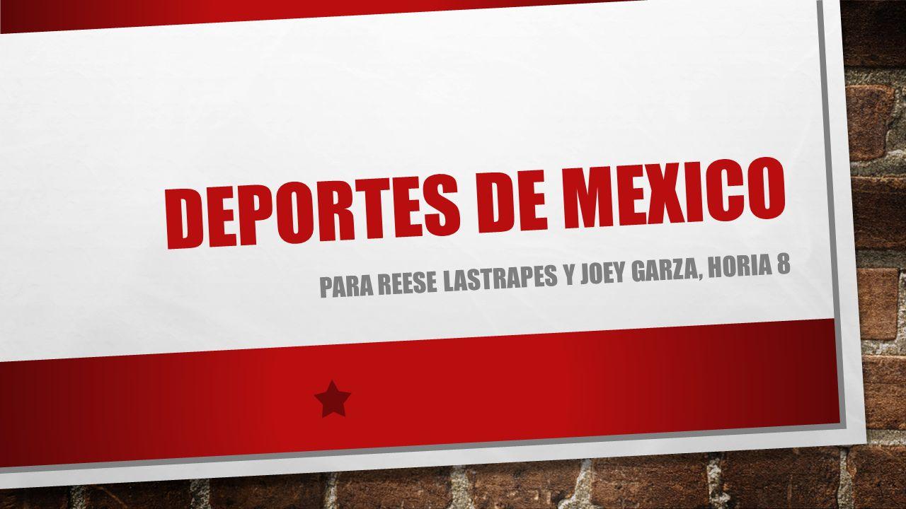 DEPORTES DE MEXICO PARA REESE LASTRAPES Y JOEY GARZA, HORIA 8