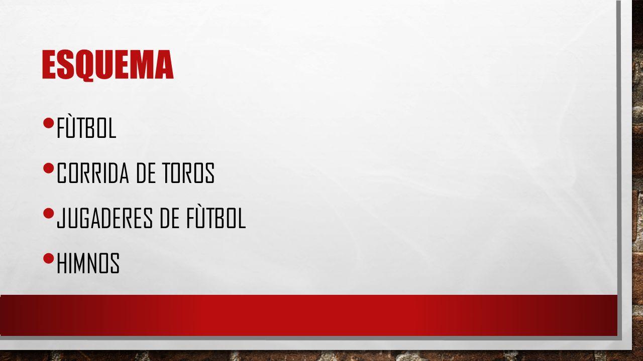 ESQUEMA FÙTBOL CORRIDA DE TOROS JUGADERES DE FÙTBOL HIMNOS