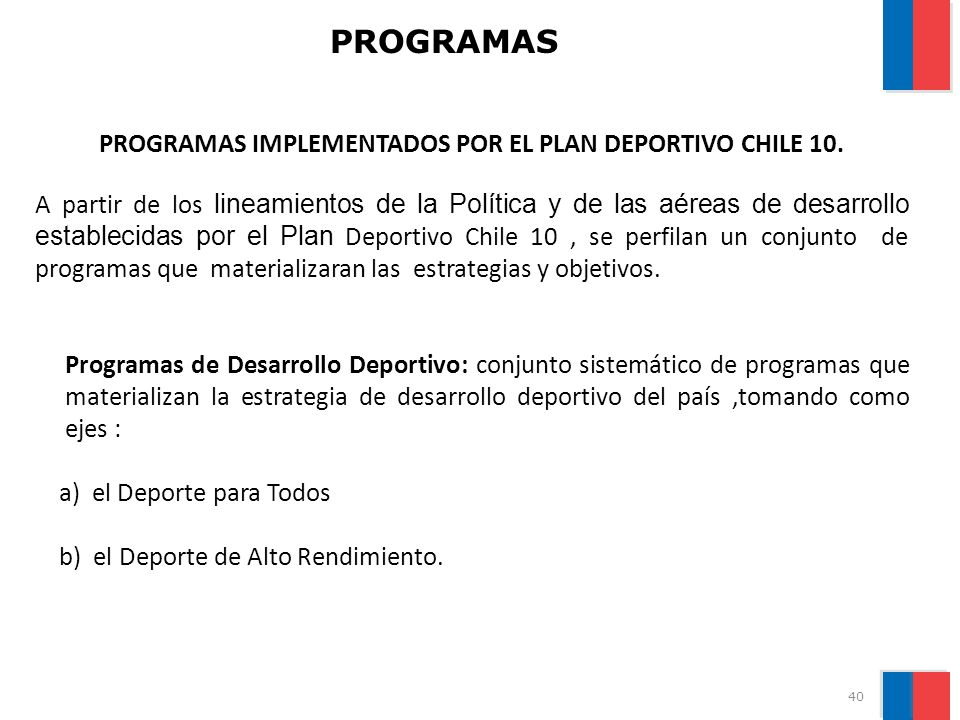 PROGRAMAS 40 PROGRAMAS IMPLEMENTADOS POR EL PLAN DEPORTIVO CHILE 10. A partir de los lineamientos de la Política y de las aéreas de desarrollo estable