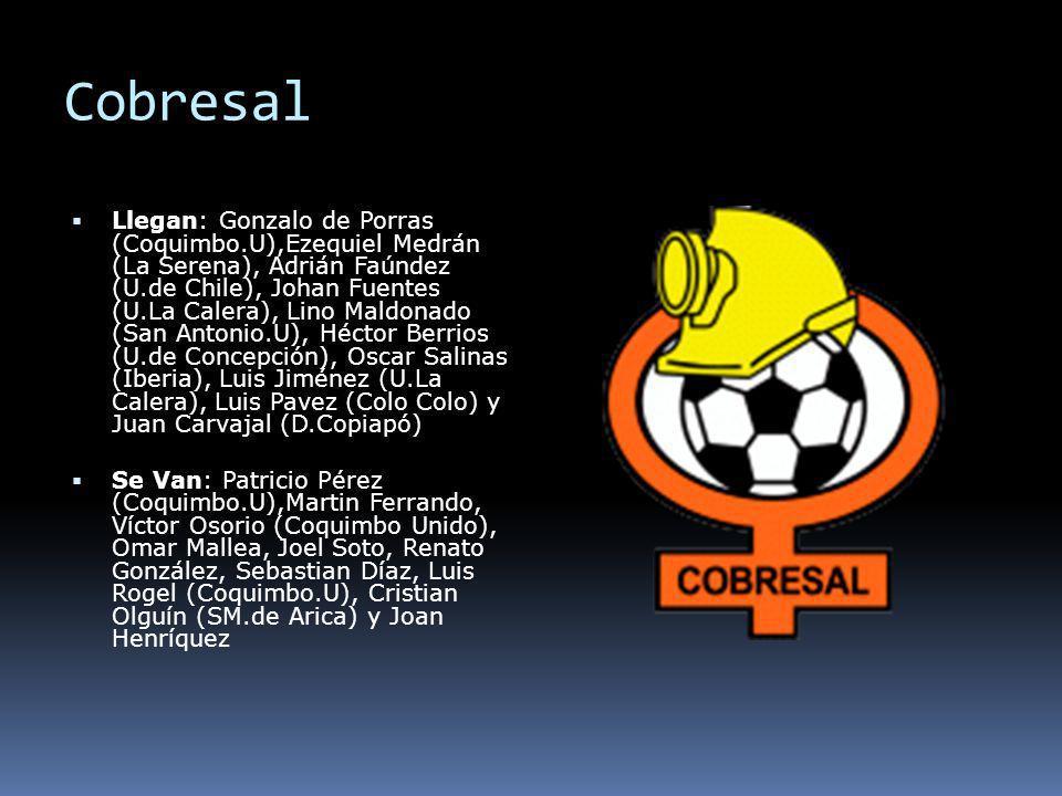 Cobresal Llegan: Gonzalo de Porras (Coquimbo.U),Ezequiel Medrán (La Serena), Adrián Faúndez (U.de Chile), Johan Fuentes (U.La Calera), Lino Maldonado