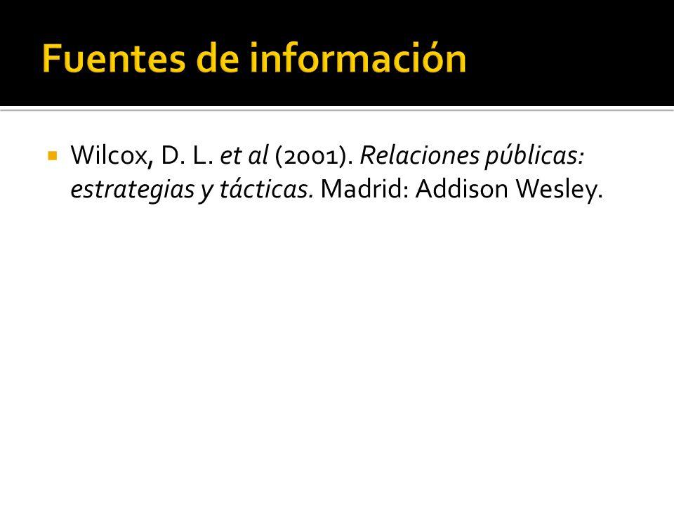 Wilcox, D. L. et al (2001). Relaciones públicas: estrategias y tácticas. Madrid: Addison Wesley.