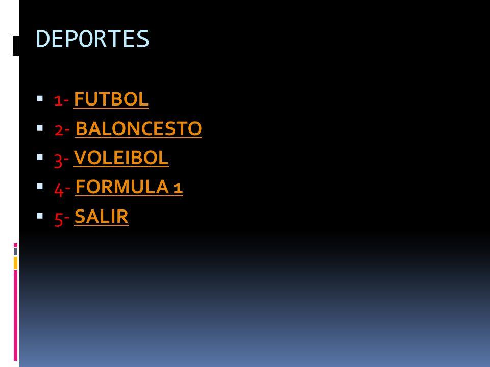 DEPORTES 1- FUTBOLFUTBOL 2- BALONCESTOBALONCESTO 3- VOLEIBOLVOLEIBOL 4- FORMULA 1FORMULA 1 5- SALIRSALIR