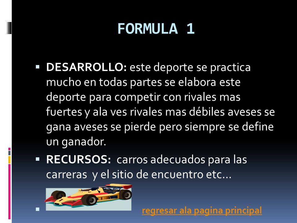 FORMULA 1 DESARROLLO: este deporte se practica mucho en todas partes se elabora este deporte para competir con rivales mas fuertes y ala ves rivales m