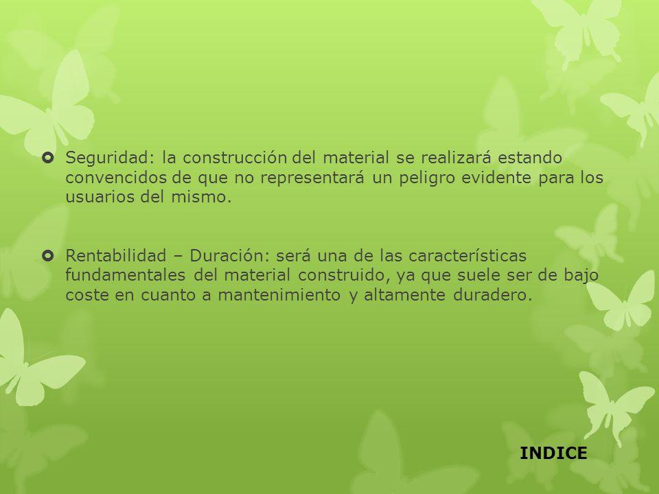 Seguridad: la construcción del material se realizará estando convencidos de que no representará un peligro evidente para los usuarios del mismo. Renta