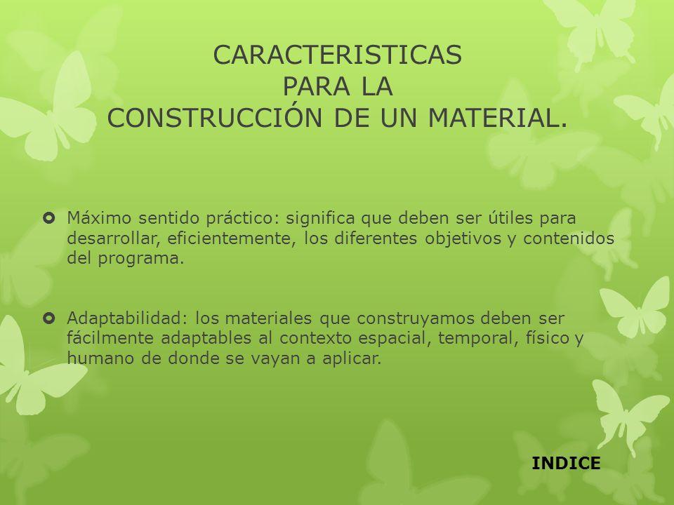 CARACTERISTICAS PARA LA CONSTRUCCIÓN DE UN MATERIAL. Máximo sentido práctico: significa que deben ser útiles para desarrollar, eficientemente, los dif