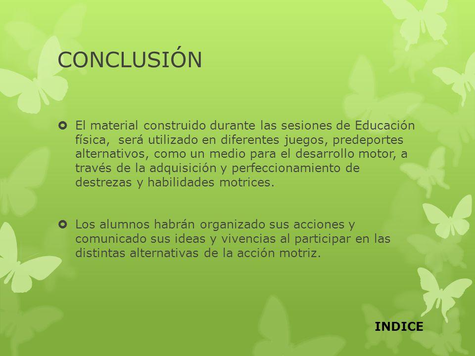 CONCLUSIÓN El material construido durante las sesiones de Educación física, será utilizado en diferentes juegos, predeportes alternativos, como un med