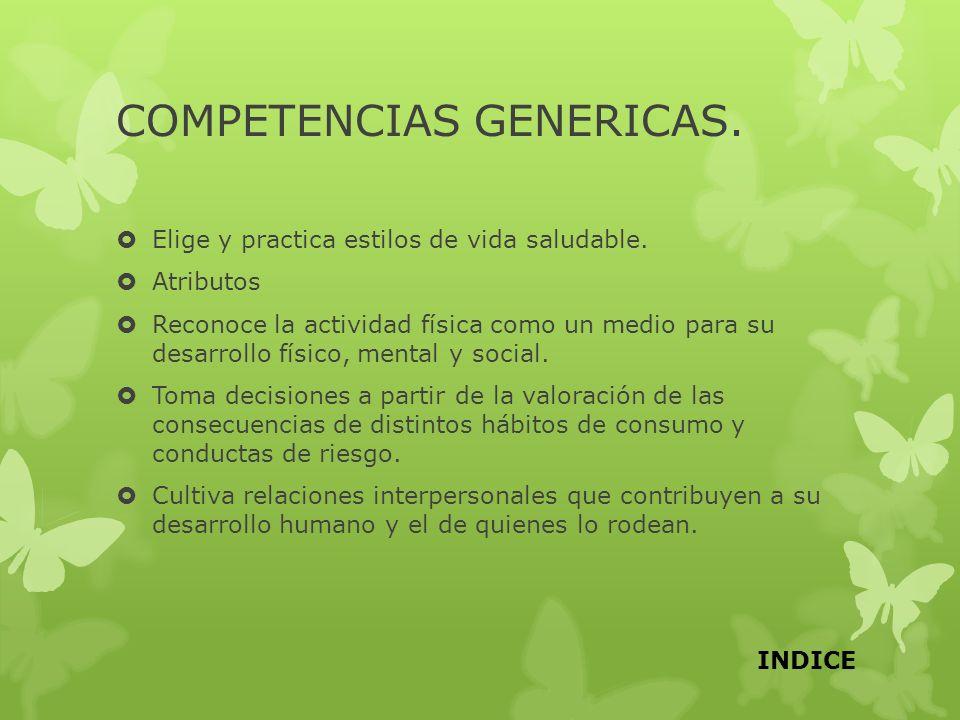 COMPETENCIAS GENERICAS. Elige y practica estilos de vida saludable. Atributos Reconoce la actividad física como un medio para su desarrollo físico, me