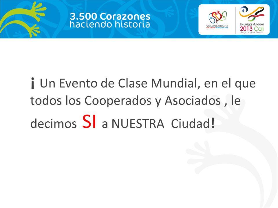 ¡ Un Evento de Clase Mundial, en el que todos los Cooperados y Asociados, le decimos SI a NUESTRA Ciudad !