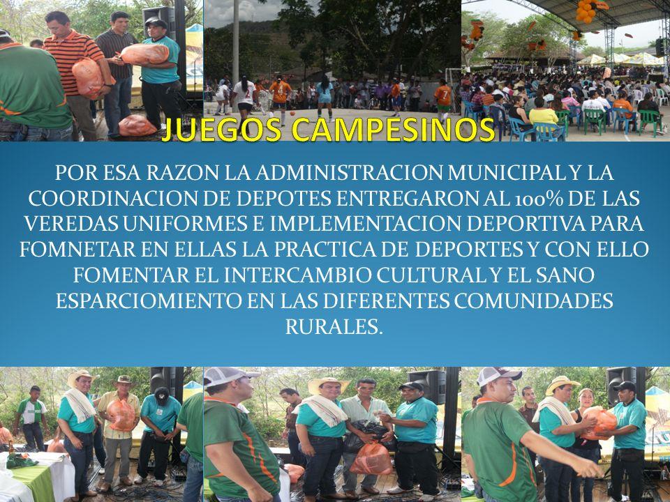POR ESA RAZON LA ADMINISTRACION MUNICIPAL Y LA COORDINACION DE DEPOTES ENTREGARON AL 100% DE LAS VEREDAS UNIFORMES E IMPLEMENTACION DEPORTIVA PARA FOMNETAR EN ELLAS LA PRACTICA DE DEPORTES Y CON ELLO FOMENTAR EL INTERCAMBIO CULTURAL Y EL SANO ESPARCIOMIENTO EN LAS DIFERENTES COMUNIDADES RURALES.