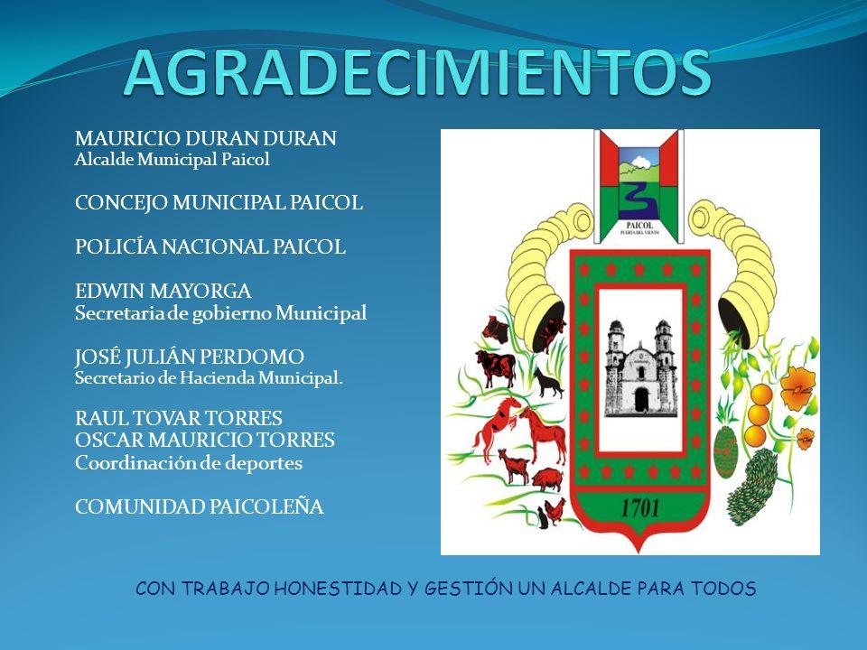 MAURICIO DURAN DURAN Alcalde Municipal Paicol CONCEJO MUNICIPAL PAICOL POLICÍA NACIONAL PAICOL EDWIN MAYORGA Secretaria de gobierno Municipal JOSÉ JUL