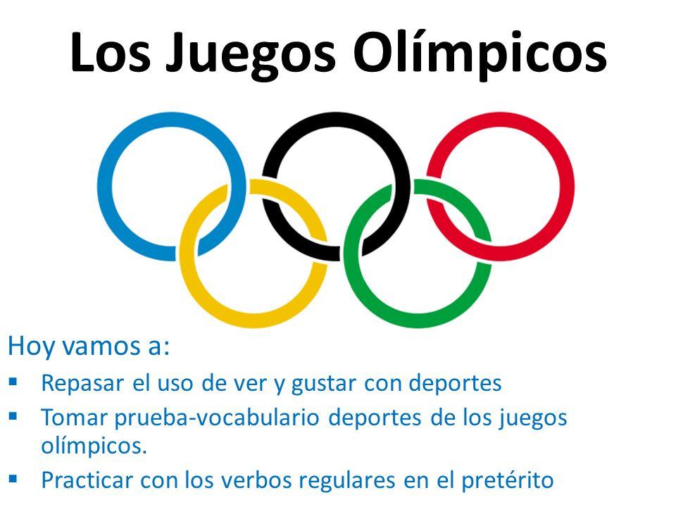 Los Juegos Olímpicos Hoy vamos a: Repasar el uso de ver y gustar con deportes Tomar prueba-vocabulario deportes de los juegos olímpicos.