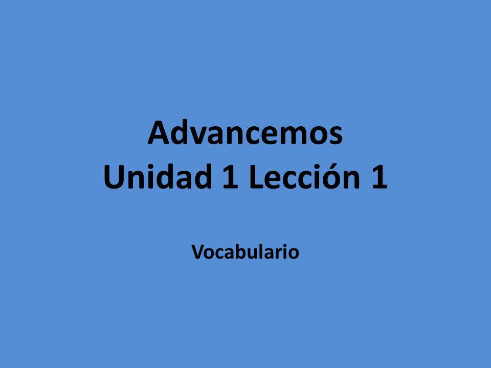 Advancemos Unidad 1 Lección 1 Vocabulario