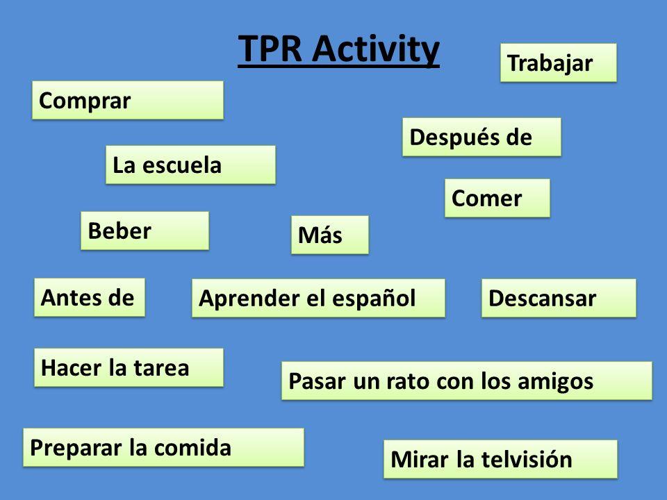 TPR Activity La escuela Más Después de Antes de Aprender el español Descansar Hacer la tarea Pasar un rato con los amigos Trabajar Mirar la telvisión