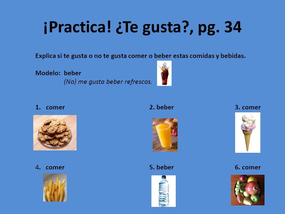 ¡Practica! ¿Te gusta?, pg. 34 Explica si te gusta o no te gusta comer o beber estas comidas y bebidas. Modelo: beber (No) me gusta beber refrescos. 1.