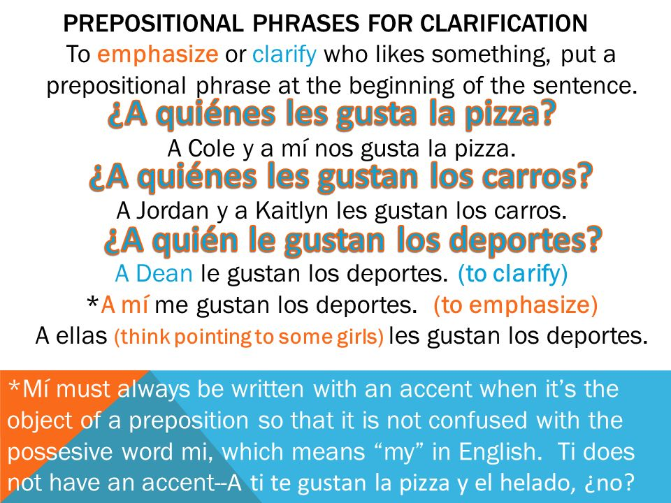 PREPOSITIONAL PHRASES FOR CLARIFICATION 4 To emphasize or clarify who likes something, put a prepositional phrase at the beginning of the sentence.