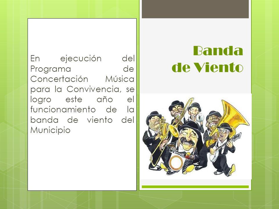 En ejecución del Programa de Concertación Música para la Convivencia, se logro este año el funcionamiento de la banda de viento del Municipio Banda de