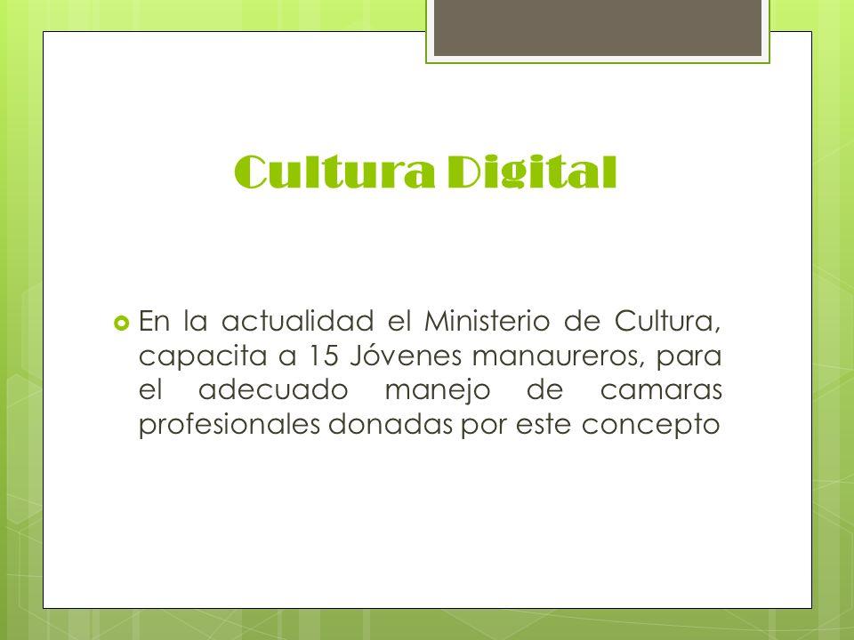 Cultura Digital En la actualidad el Ministerio de Cultura, capacita a 15 Jóvenes manaureros, para el adecuado manejo de camaras profesionales donadas
