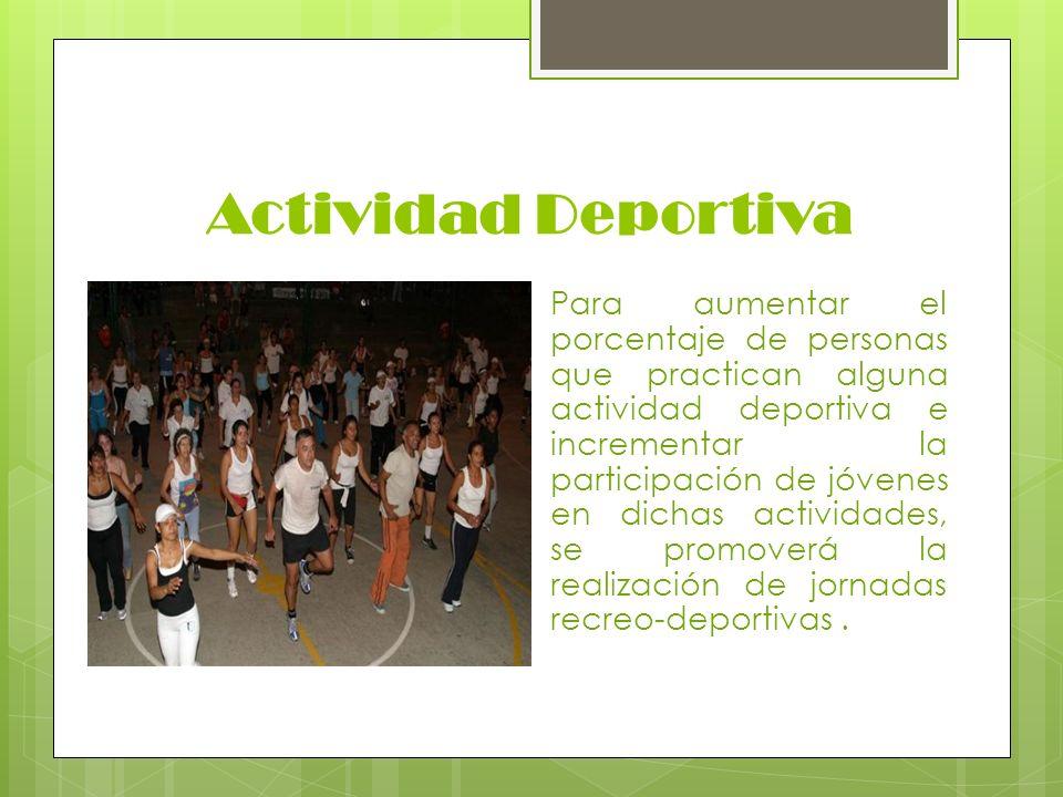 Actividad Deportiva Para aumentar el porcentaje de personas que practican alguna actividad deportiva e incrementar la participación de jóvenes en dich