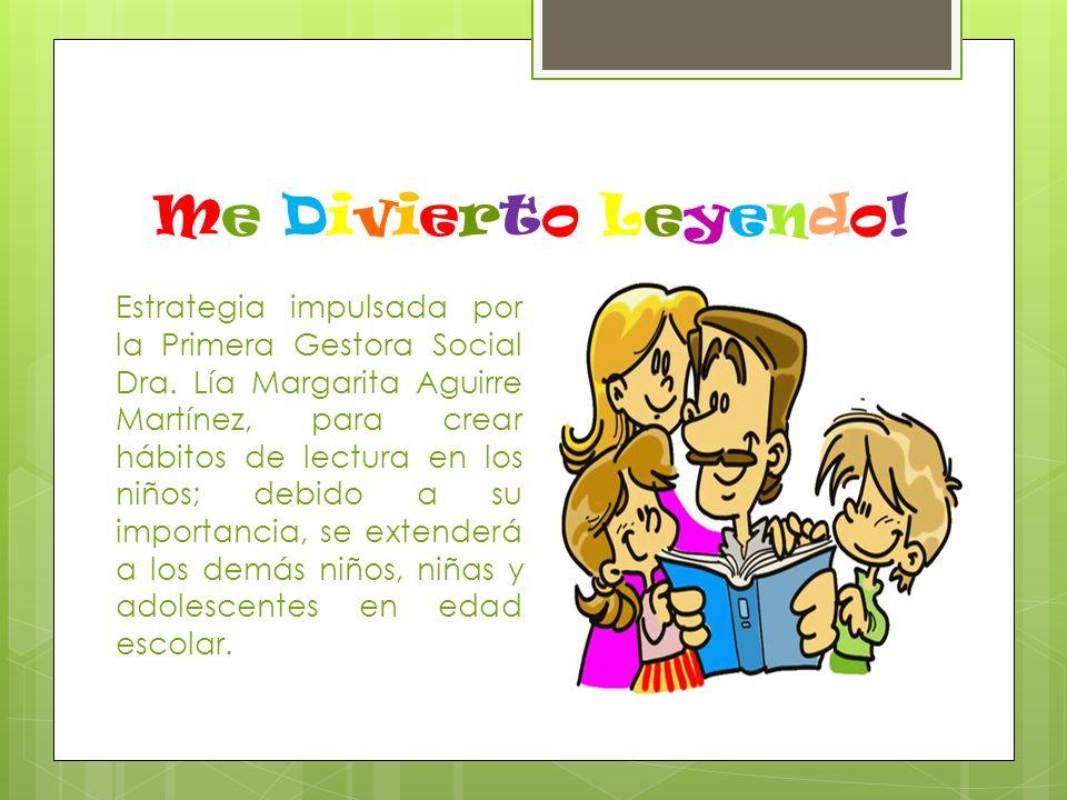 Me Divierto Leyendo! Estrategia impulsada por la Primera Gestora Social Dra. Lía Margarita Aguirre Martínez, para crear hábitos de lectura en los niño