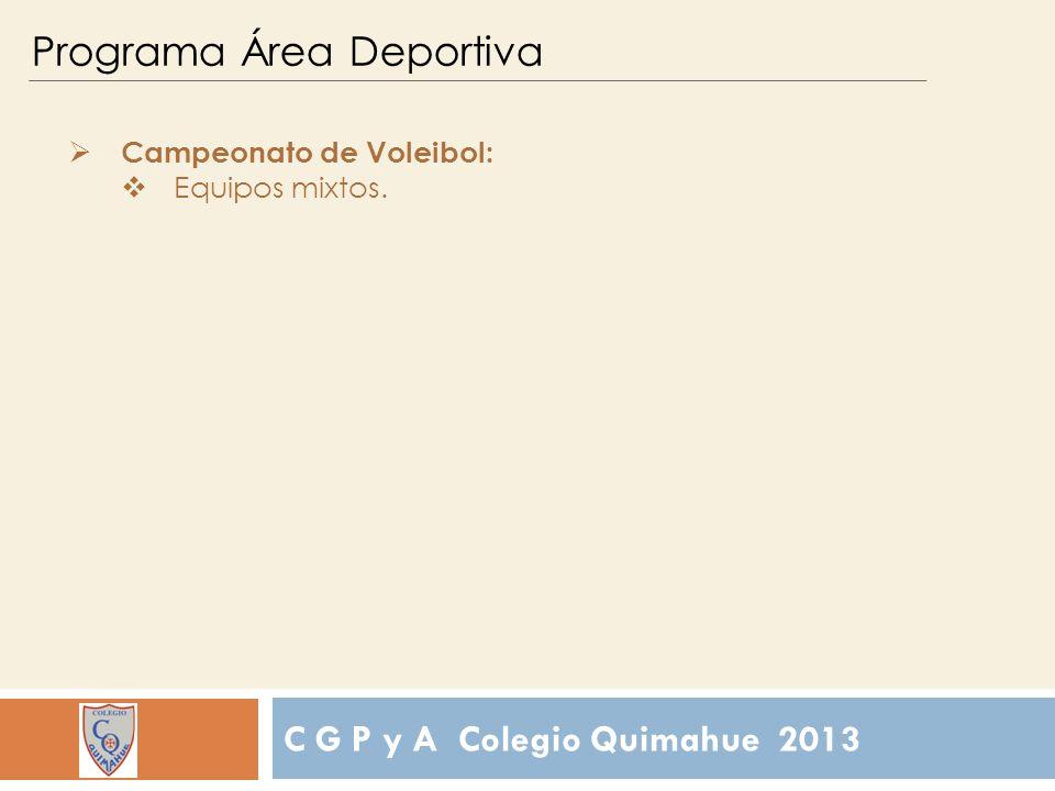 C G P y A Colegio Quimahue 2013 Programa Área Deportiva Campeonato de Voleibol: Equipos mixtos.