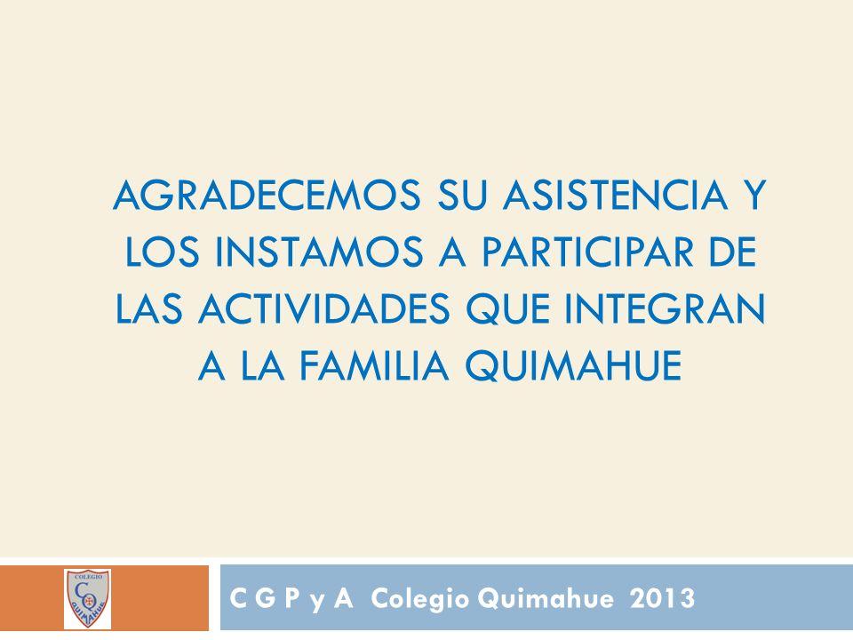 AGRADECEMOS SU ASISTENCIA Y LOS INSTAMOS A PARTICIPAR DE LAS ACTIVIDADES QUE INTEGRAN A LA FAMILIA QUIMAHUE C G P y A Colegio Quimahue 2013