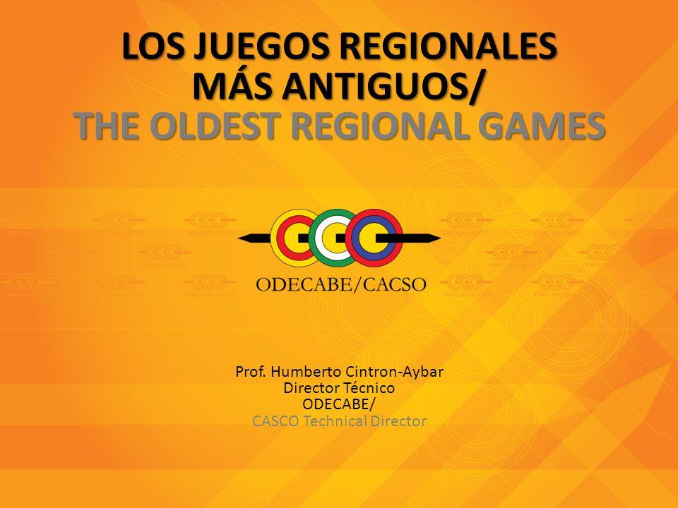 LOS JUEGOS REGIONALES MÁS ANTIGUOS/ THE OLDEST REGIONAL GAMES LOS JUEGOS REGIONALES MÁS ANTIGUOS/ THE OLDEST REGIONAL GAMES Prof. Humberto Cintron-Ayb