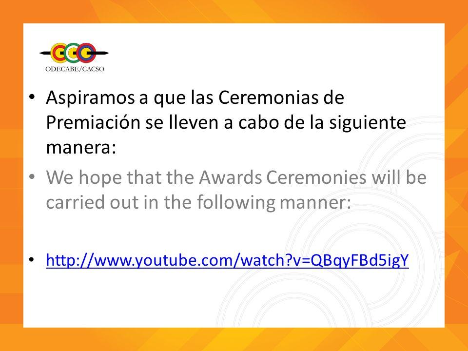 Aspiramos a que las Ceremonias de Premiación se lleven a cabo de la siguiente manera: We hope that the Awards Ceremonies will be carried out in the fo